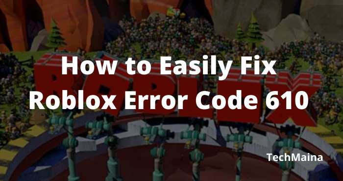 How to Easily Fix Roblox Error Code 610