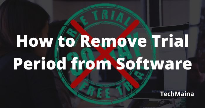 How to Remove or Extend Trial Period from a Software