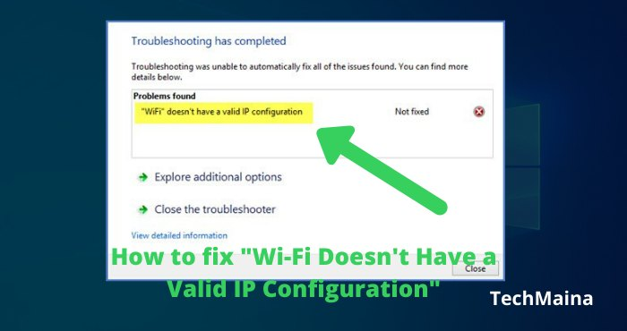 How to fix Wi-Fi Doesn't Have a Valid IP Configuration