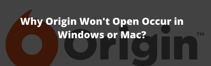 Why Origin Wont Open Occur in Windows or Mac