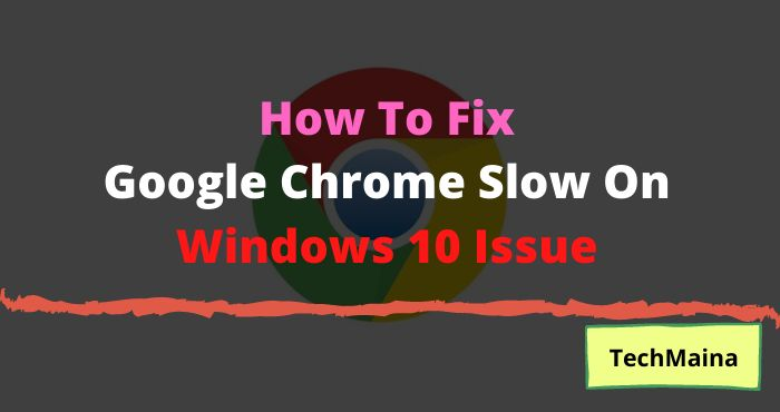 How To Fix Google Chrome Slow On Windows 10 Issue