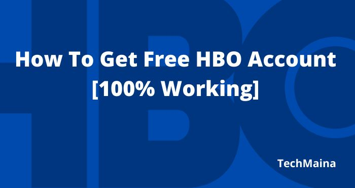 How To Get Free HBO Account [100% Working]