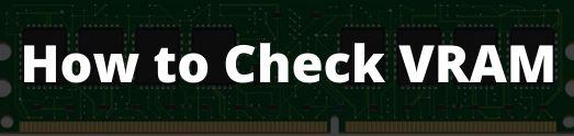 How to Check VRAM