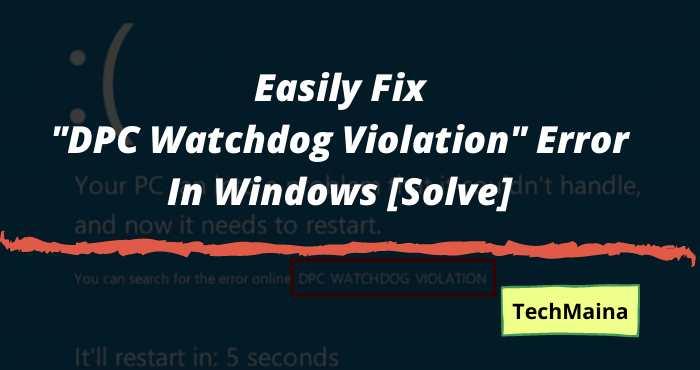 How to Easily Fix DPC Watchdog Violation Error In Windows 10 [Solve]