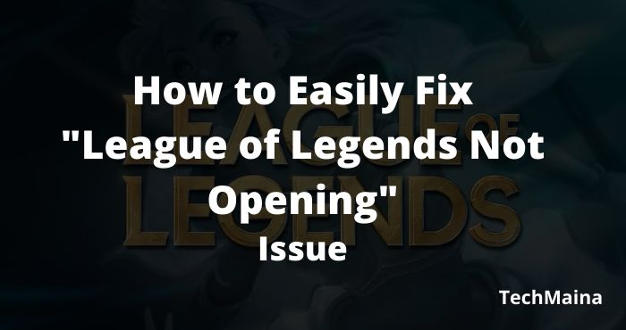 How to fix League of Legends Not Opening in Windows