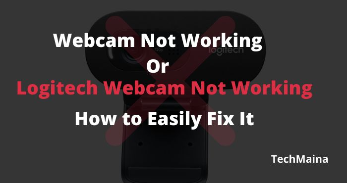 Webcam Not Working or logitech webcam not working