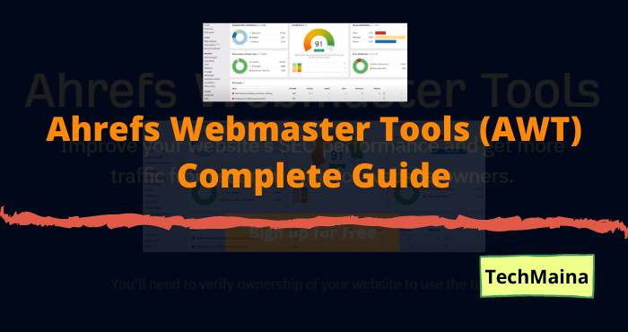 Ahrefs Webmaster Tools (AWT) Complete Guide
