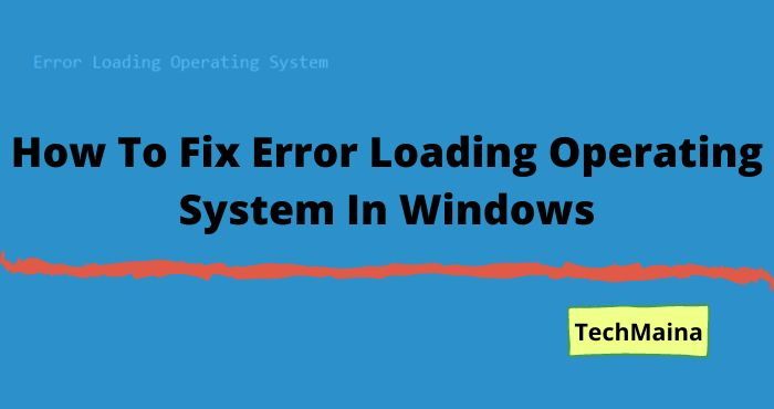 How To Fix Error Loading Operating System In Windows