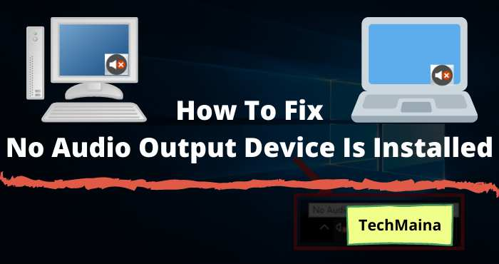 How To Fix No Audio Output Device Is Installed