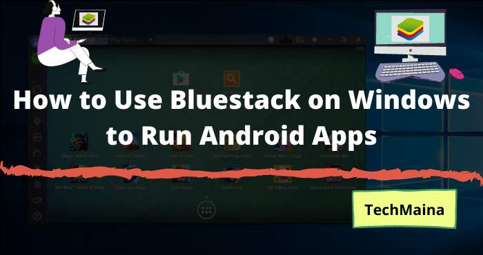 How to Use Bluestack on Windows to Run Android Apps