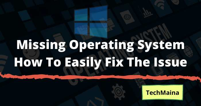 Missing Operating System How To Easily Fix The Issue