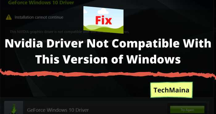 Nvidia Driver Not Compatible With This Version of Windows