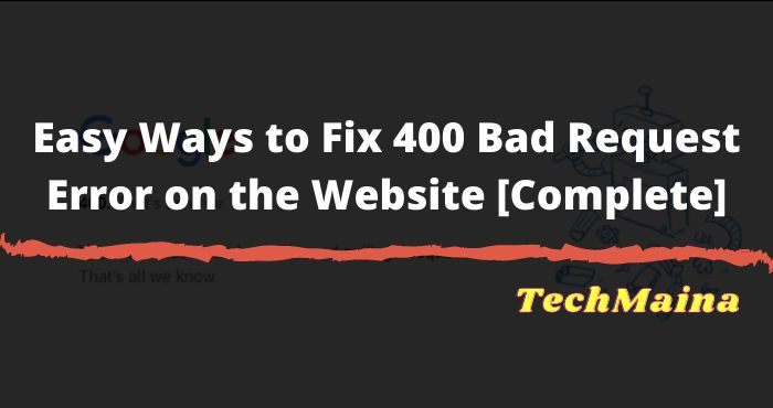 Easy Ways to Fix 400 Bad Request Error on the Website [Complete]