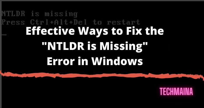 Effective Ways to Fix the NTLDR is Missing Error in Windows