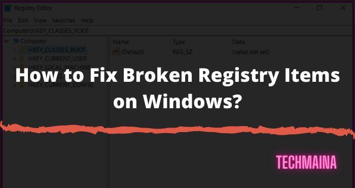 How to Fix Broken Registry Items on Windows