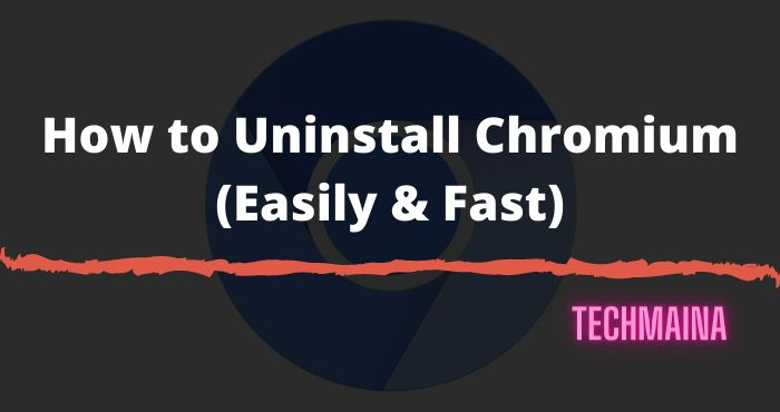 How to Uninstall Chromium (Easily & Fast)