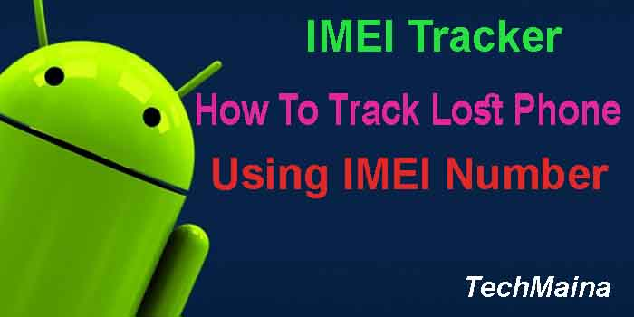 IMEI Tracker – How To Track Lost Phone Using IMEI Number