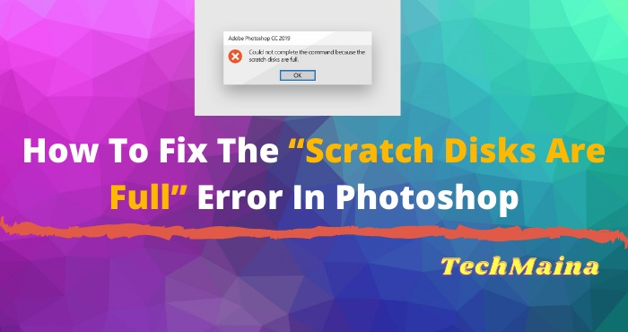 """How To Fix The """"Scratch Disks Are Full"""" Error In Photoshop"""