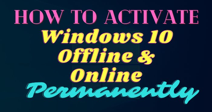 How to Activate Windows 10 Offline & Online