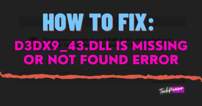 How to Fix D3dx9_43.dll Is Missing or Not Found Error