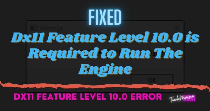 Fixed Dx11 Feature Level 10.0 is Required to Run The Engine