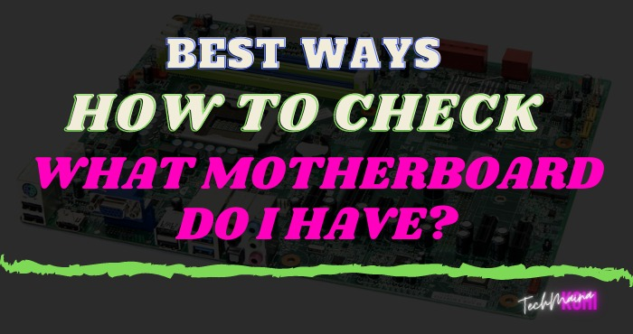 How To Check What Motherboard Do I Have