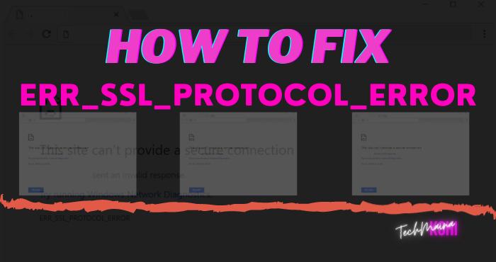 How To Fix ERR_SSL_PROTOCOL_ERROR