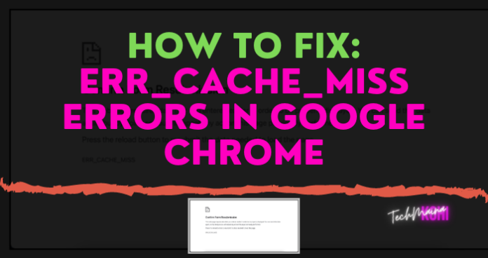 How To Fix Err_Cache_Miss Errors In Google Chrome