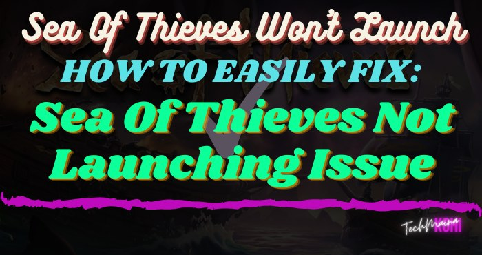 How To Fix Sea Of Thieves Not Launching Issue