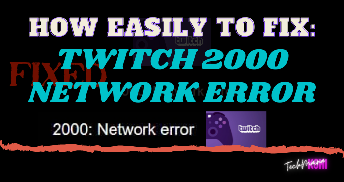 How To Fix Twitch Error 2000 On Chrome, Firefox And Opera