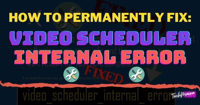 How To Permanently Fix Video Scheduler Internal Error On Windows 10