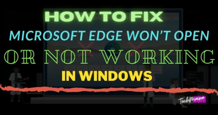 Microsoft Edge Won't Open Or Not Working in Windows 10