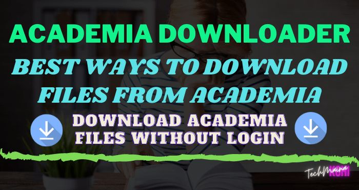 Academia Downloader Best Ways to Download Files From Academia