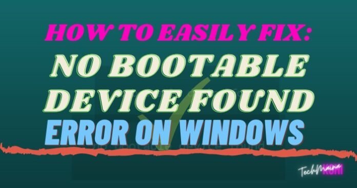 How To Fix No Bootable Device Found Error On Windows