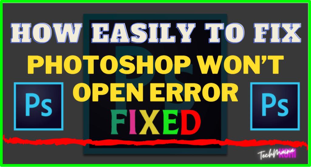 How To Fix Photoshop Won't Open Error In Windows 7, 8, 10