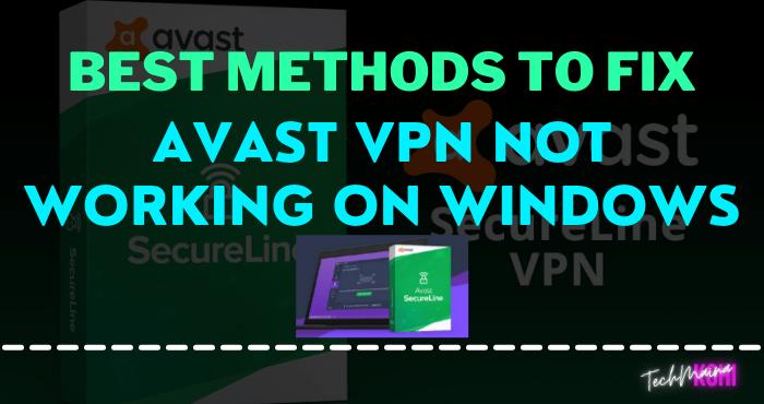 Best Methods To Fix Avast VPN Not Working On Windows