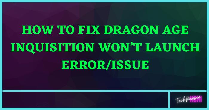 Fixed Dragon Age Inquisition Won't Launch Error