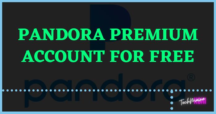 Pandora Premium Account For Free
