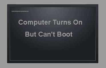 Computer Turns On, But Can't Boot