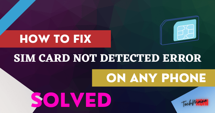 Fixed SIM Card Not Detected Error on Any Phone