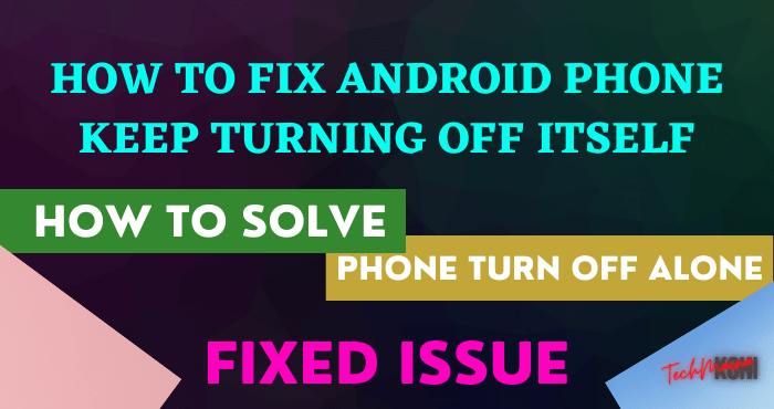 How To Fix Android Phone Keep Turning Off Itself