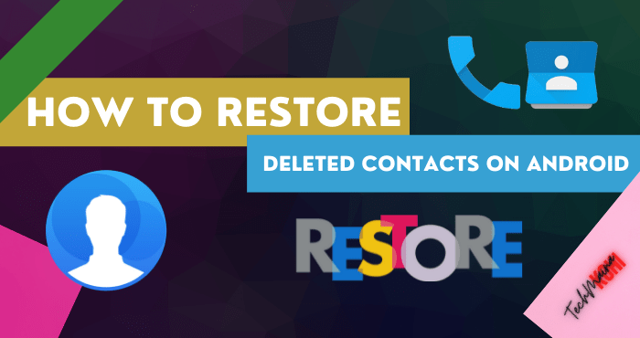 How To Restore Deleted Contacts on Android