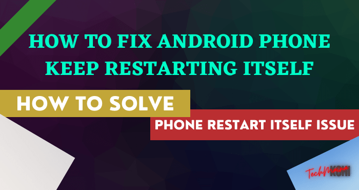 How to Fix Android Phone Keep Restarting Itself