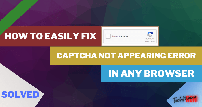 How to Fix Captcha Not Appearing Error in Browser