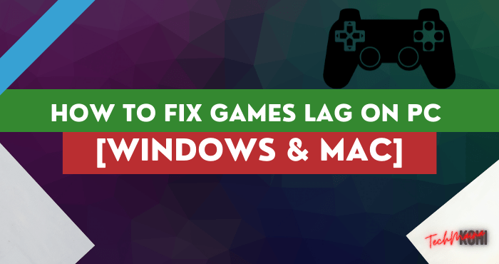 How to Fix Games Lag on PC [Windows & Mac]