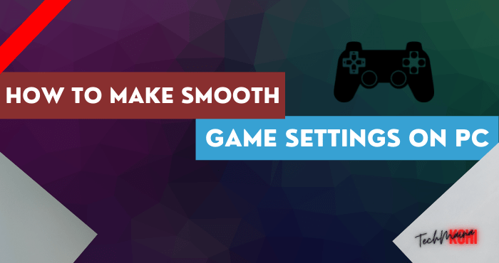 How to Make Smooth Game Settings On PC