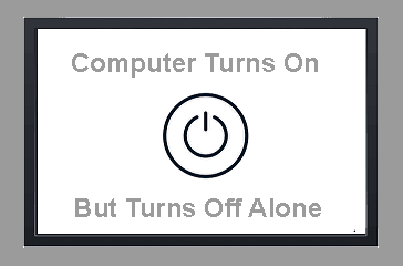 Computer Turns On But Turns Off Alone