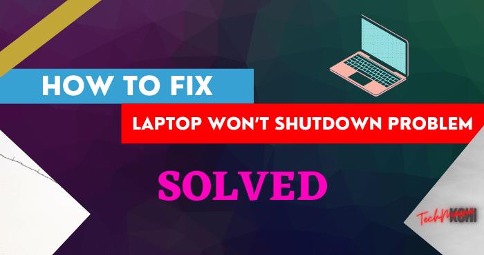 Fixed Laptop Won't Shutdown Problem In Windows 10