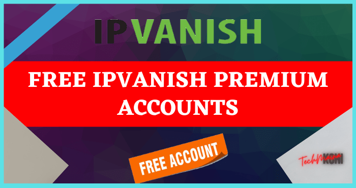 Get Latest Free IPVanish Premium Accounts