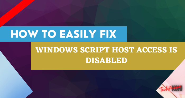 How To Fix Windows Script Host Access is Disabled